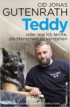 Teddy oder wie ich lernte, die Menschen zu verstehen: Aus dem Leben eines Polizeihundes